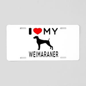 I love My Weimaraner Aluminum License Plate