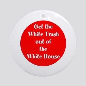 Get the White trash out of the White House Round O
