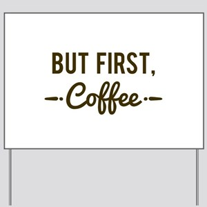 But First Coffee Yard Sign