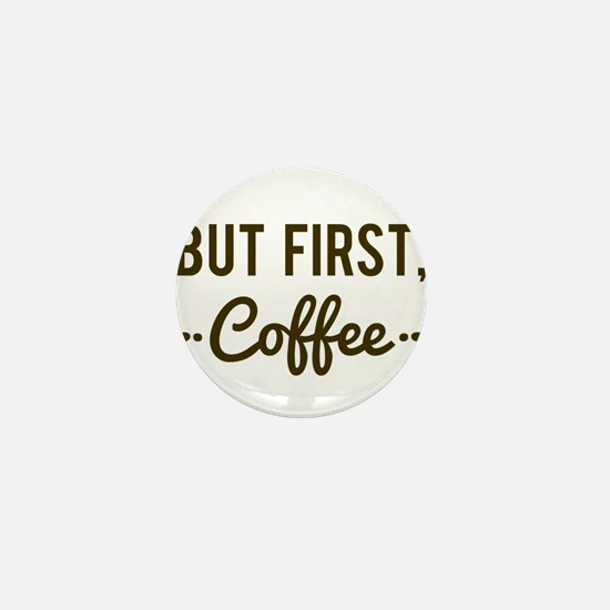But First Coffee Mini Button