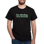 Less Thinking More Drinking Dark T-Shirt