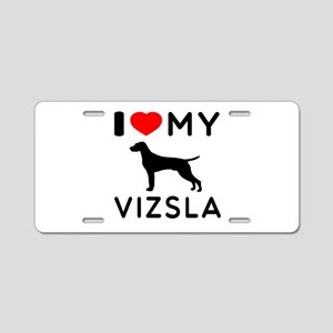 I love My Vizsla Aluminum License Plate