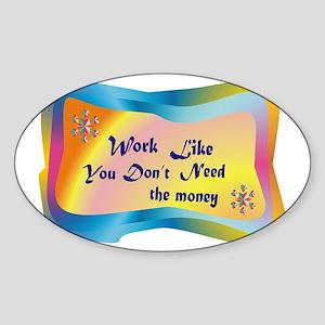 WORK LIKE.. Sticker (Oval)