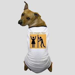 no means no Dog T-Shirt
