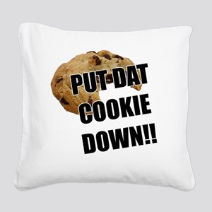 Put dat cookie Down Square Canvas Pillow