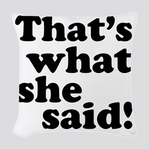 Thats what she said Woven Throw Pillow