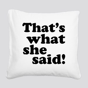 Thats what she said Square Canvas Pillow