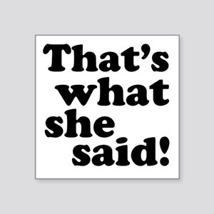 "Thats what she said Square Sticker 3"" x 3"""