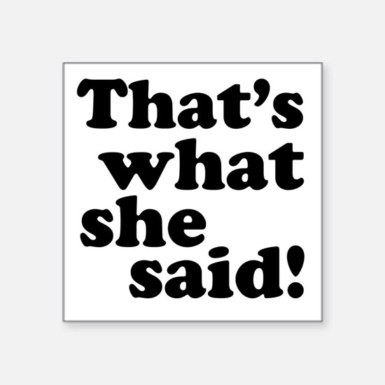 "Thats what she said Square Sticker 3"" x 3"""