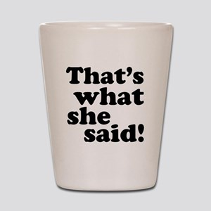 Thats what she said Shot Glass