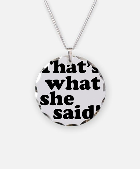 Thats what she said Necklace