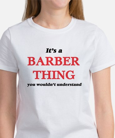 It's and Barber thing, you wouldn' T-Shirt