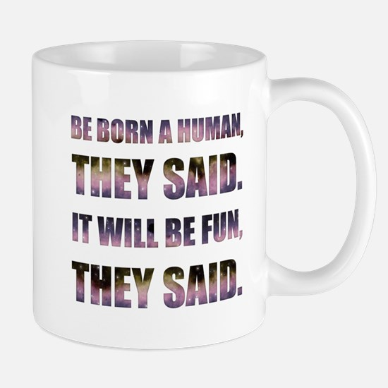 Be Born a Human They Said Mug