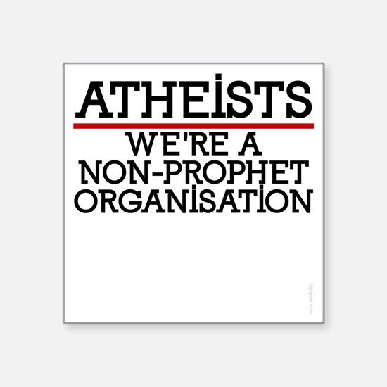 "Atheists shirts - non proph Square Sticker 3"" x 3"""