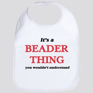 It's and Beader thing, you wouldn&#39 Baby Bib