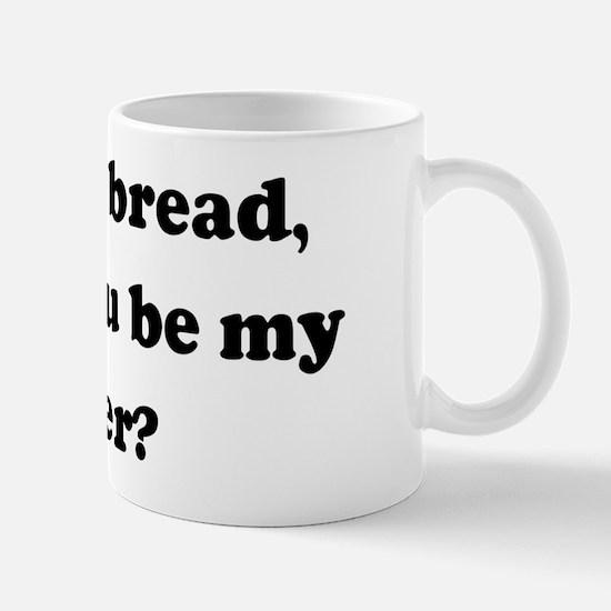 If I were bread, would you be Mug