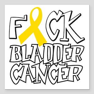 """Fuck-Bladder-Cancer-blk Square Car Magnet 3"""" x 3"""""""