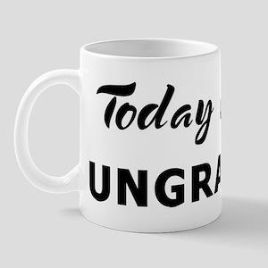 Today I feel ungrateful Mug
