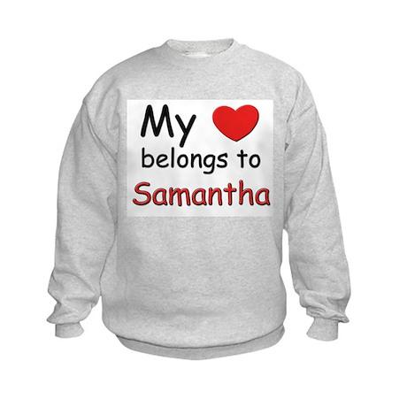 My heart belongs to samantha Kids Sweatshirt