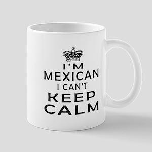 I Am Mexican I Can Not Keep Calm Mug