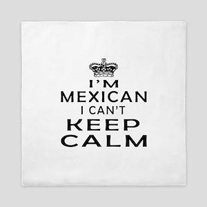 I Am Mexican I Can Not Keep Calm Queen Duvet