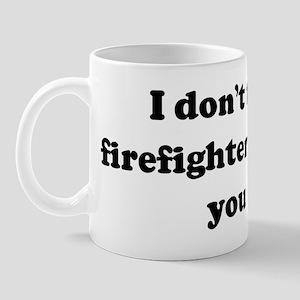 I don't think a firefighter c Mug