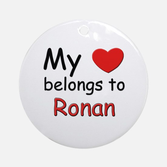 My heart belongs to ronan Ornament (Round)