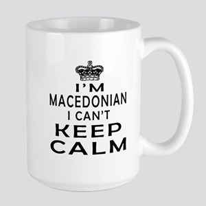 I Am Macedonian I Can Not Keep Calm Large Mug