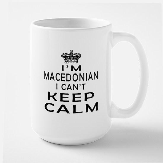 I Am Macedonian I Can Not Keep Calm Large Mug