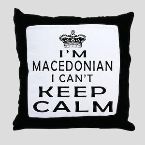 I Am Macedonian I Can Not Keep Calm Throw Pillow