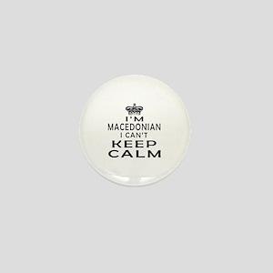 I Am Macedonian I Can Not Keep Calm Mini Button