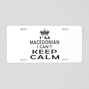 I Am Macedonian I Can Not Keep Calm Aluminum Licen