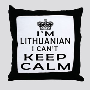 I Am Lithuanian I Can Not Keep Calm Throw Pillow
