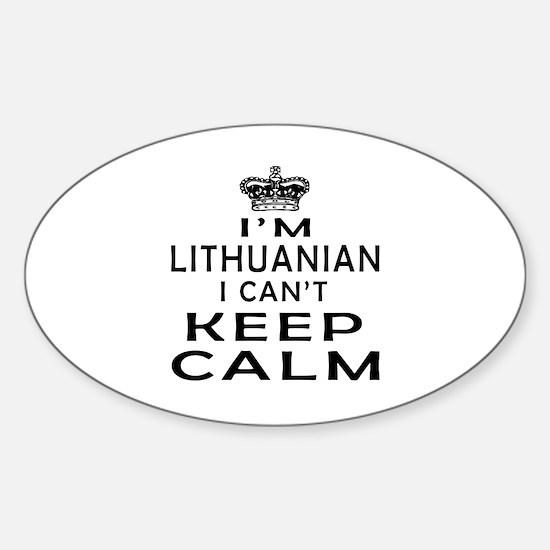 I Am Lithuanian I Can Not Keep Calm Sticker (Oval)