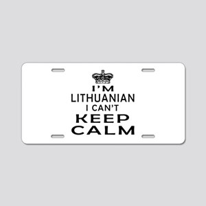 I Am Lithuanian I Can Not Keep Calm Aluminum Licen