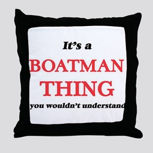 It's and Boatman thing, you would Throw Pillow