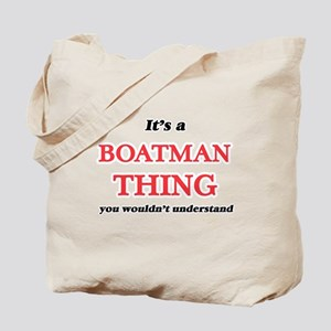 It's and Boatman thing, you wouldn&#3 Tote Bag