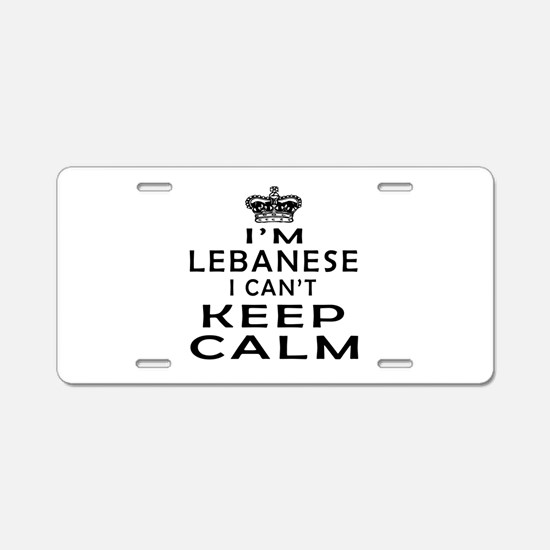 I Am Lebanese I Can Not Keep Calm Aluminum License