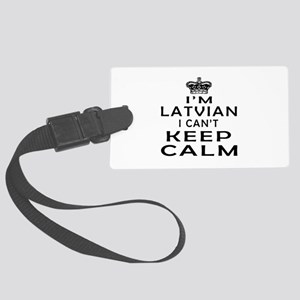 I Am Latvian I Can Not Keep Calm Large Luggage Tag