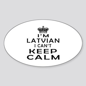 I Am Latvian I Can Not Keep Calm Sticker (Oval)