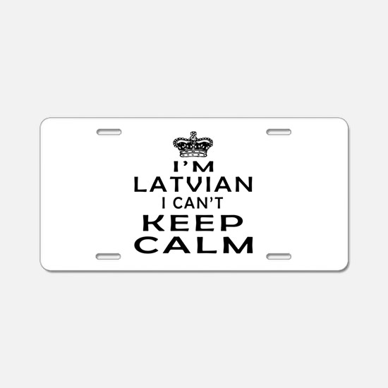 I Am Latvian I Can Not Keep Calm Aluminum License
