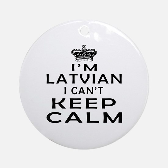 I Am Latvian I Can Not Keep Calm Ornament (Round)