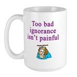 Too Bad Ignorance Isn't Painful Large Mug