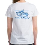 I'd Rather Be Trawlering Women's T-Shirt
