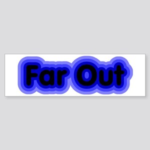 Far Out Bumper Sticker