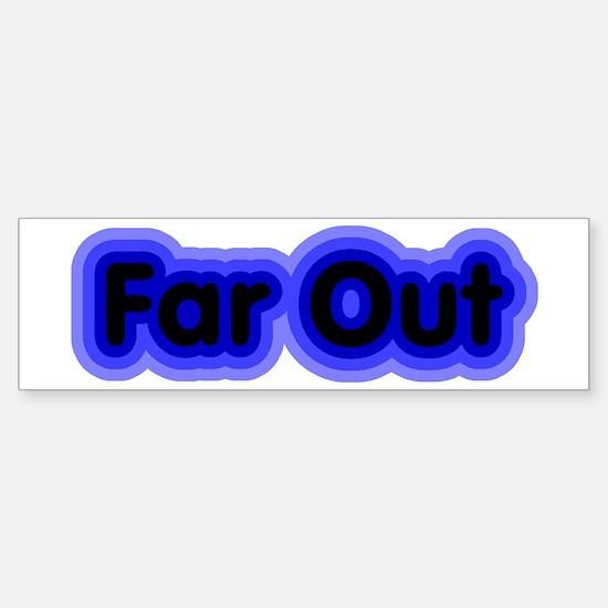 Far Out Bumper Bumper Bumper Sticker