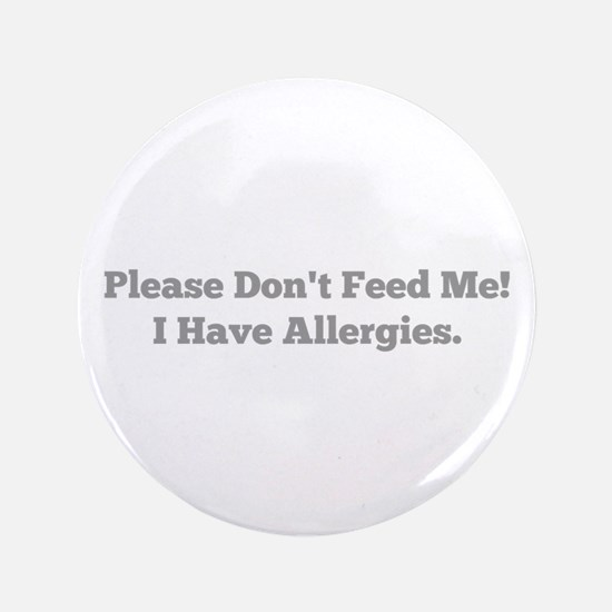 Please Don't Feed Me! I Have Allergies. Button