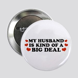 """My Husband is Kind of a Big Deal 2.25"""" Button"""