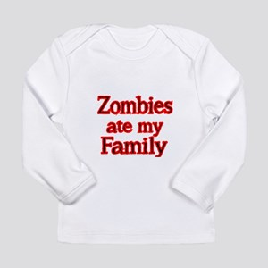 ZOMBIES ATE MY FAMILY Long Sleeve T-Shirt