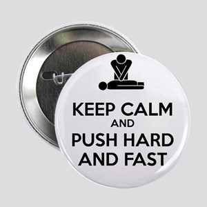 """Keep Calm and Push Hard And Fast CPR 2.25"""" Button"""